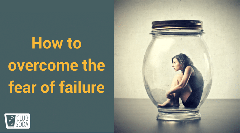 4 Secrets To Conquering A Fear Of Failure